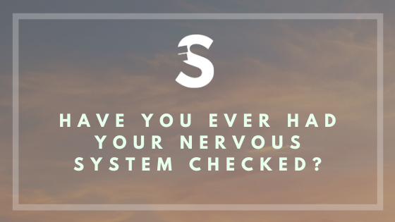 Have You Ever Had Your Nervous System Checked?